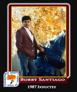 Hall of Fame Profile - BOBBY SANTIAGO